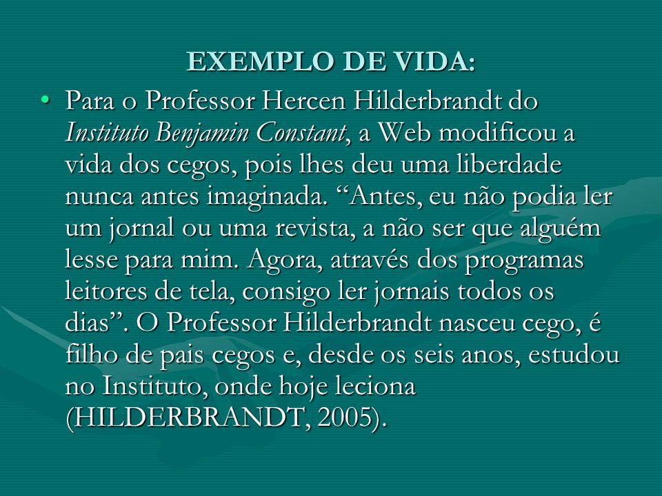 EXEMPLO DE VIDA: Para o Professor Hercen Hilderbrandt do Instituto Benjamin Constant, a Web modificou a vida dos cegos, pois lhes deu uma liberdade nunca antes imaginada.
