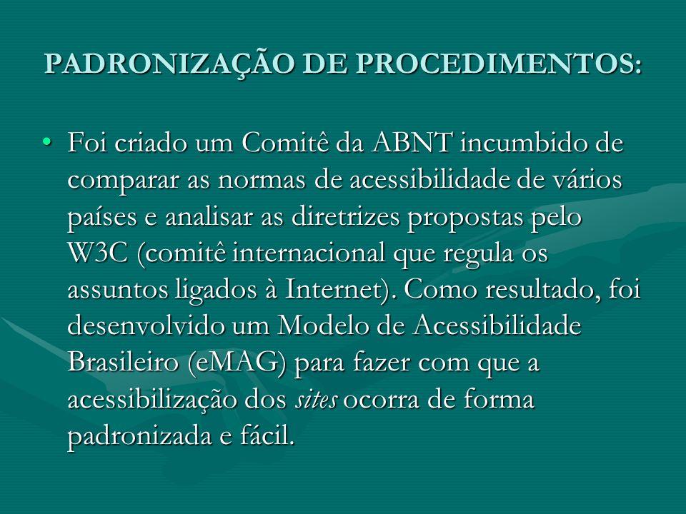 PADRONIZAÇÃO DE PROCEDIMENTOS: Foi criado um Comitê da ABNT incumbido de comparar as normas de acessibilidade de vários países e analisar as diretrize