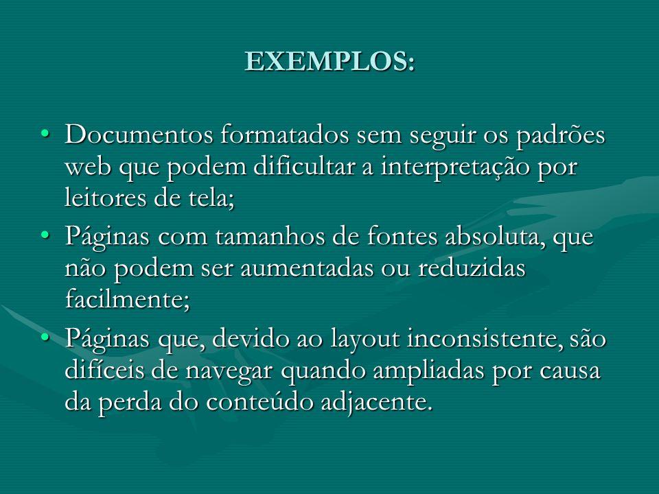 EXEMPLOS: Documentos formatados sem seguir os padrões web que podem dificultar a interpretação por leitores de tela;Documentos formatados sem seguir o
