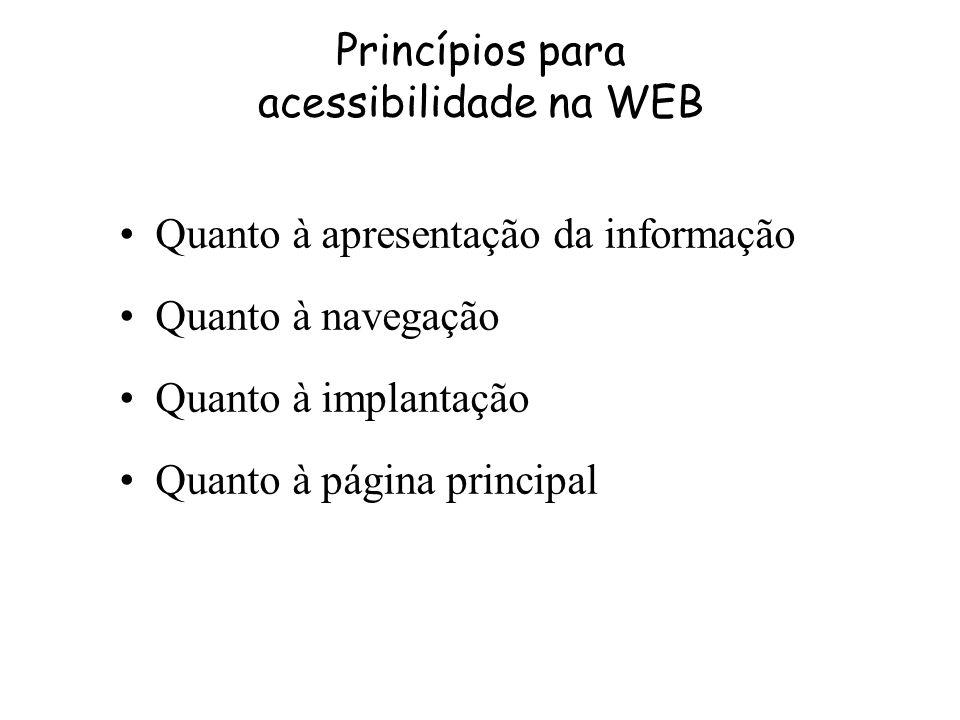 Princípios para acessibilidade na WEB Quanto à apresentação da informação Quanto à navegação Quanto à implantação Quanto à página principal