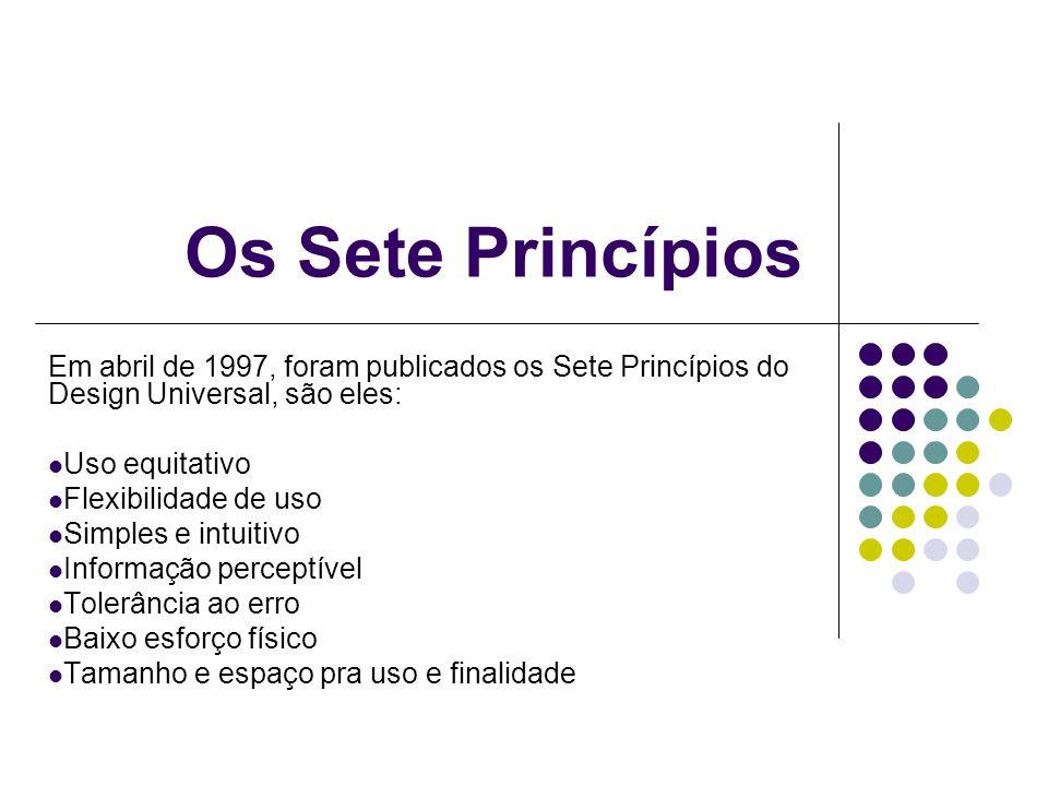 Os Sete Princípios Em abril de 1997, foram publicados os Sete Princípios do Design Universal, são eles: Uso equitativo Flexibilidade de uso Simples e