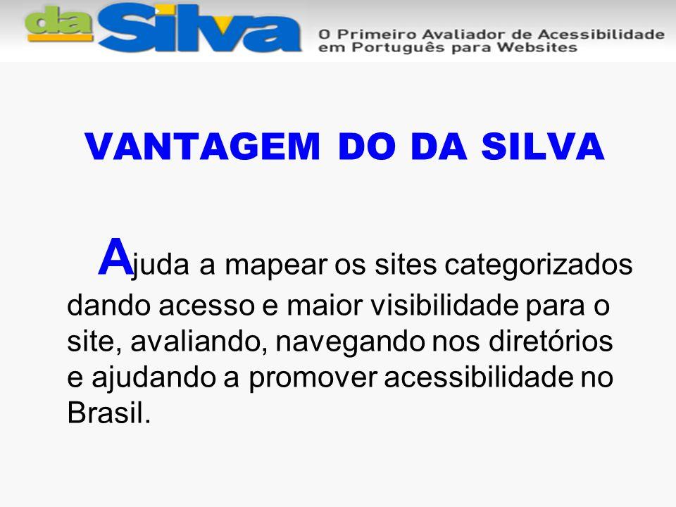 VANTAGEM DO DA SILVA A juda a mapear os sites categorizados dando acesso e maior visibilidade para o site, avaliando, navegando nos diretórios e ajudando a promover acessibilidade no Brasil.