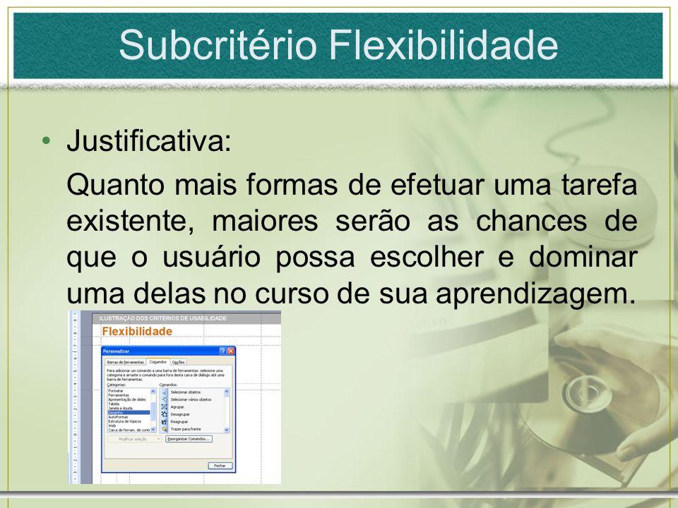 Subcritério Flexibilidade Justificativa: Quanto mais formas de efetuar uma tarefa existente, maiores serão as chances de que o usuário possa escolher
