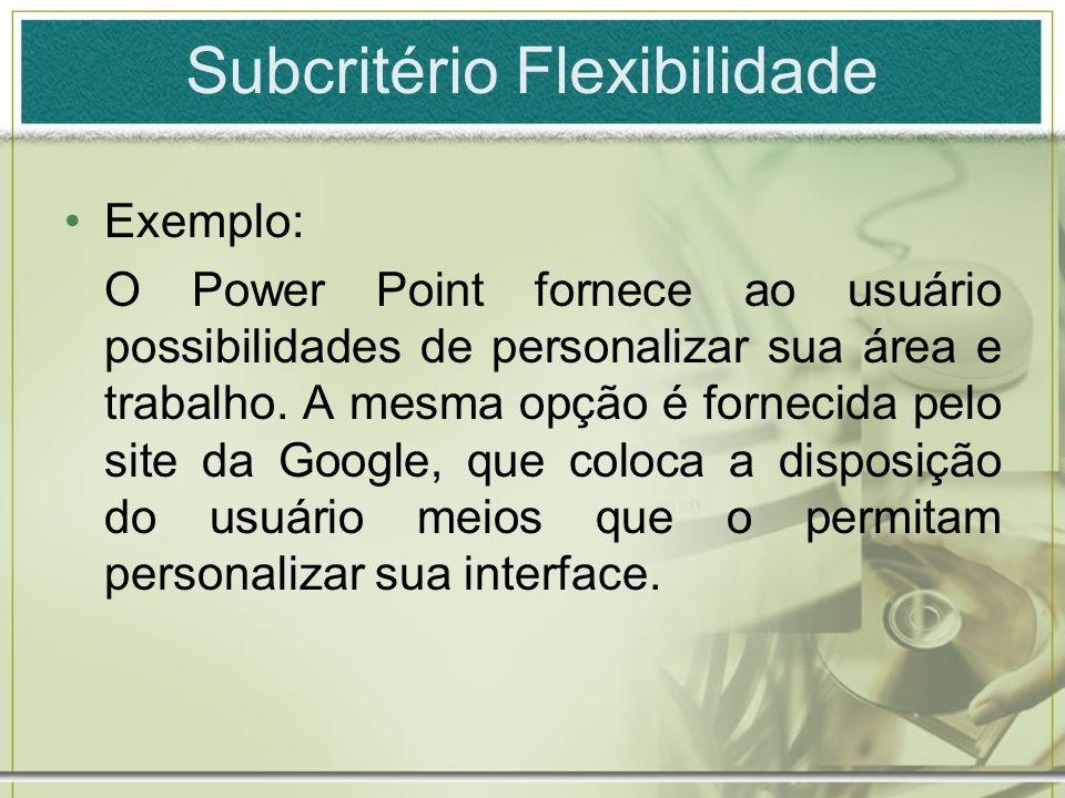 Subcritério Flexibilidade Exemplo: O Power Point fornece ao usuário possibilidades de personalizar sua área e trabalho. A mesma opção é fornecida pelo