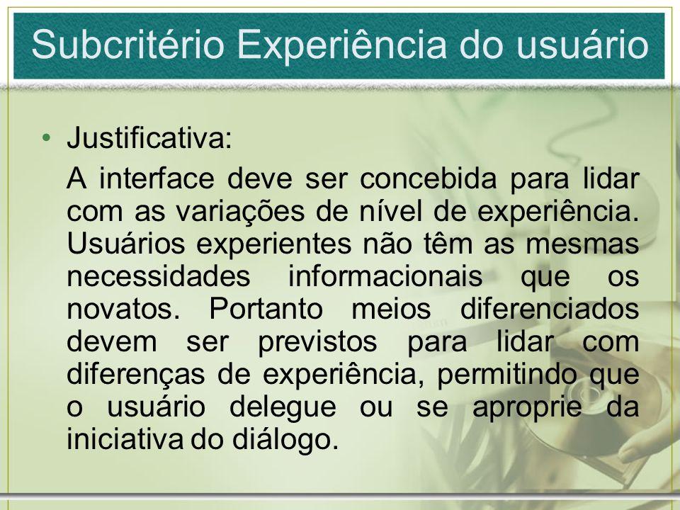 Subcritério Experiência do usuário Justificativa: A interface deve ser concebida para lidar com as variações de nível de experiência. Usuários experie