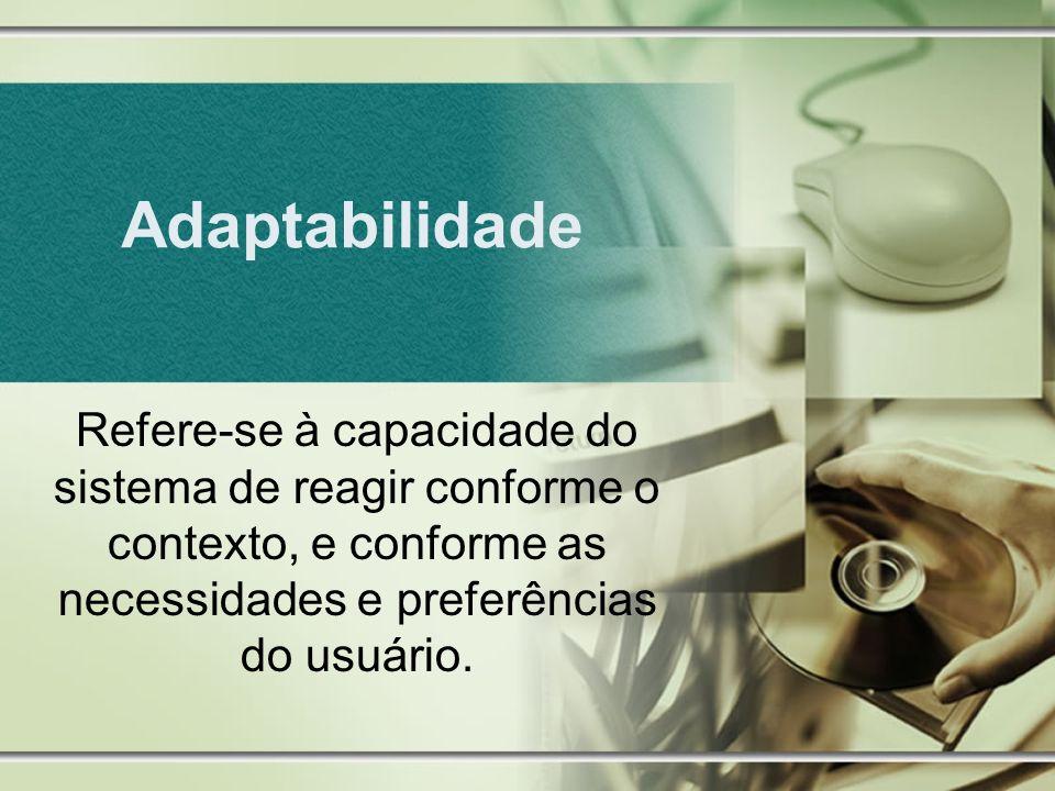 Adaptabilidade Definição: Diz respeito aos meios implementados que permitem que o sistema respeite o nível de experiência do usuário, desde os novatos até os experientes.