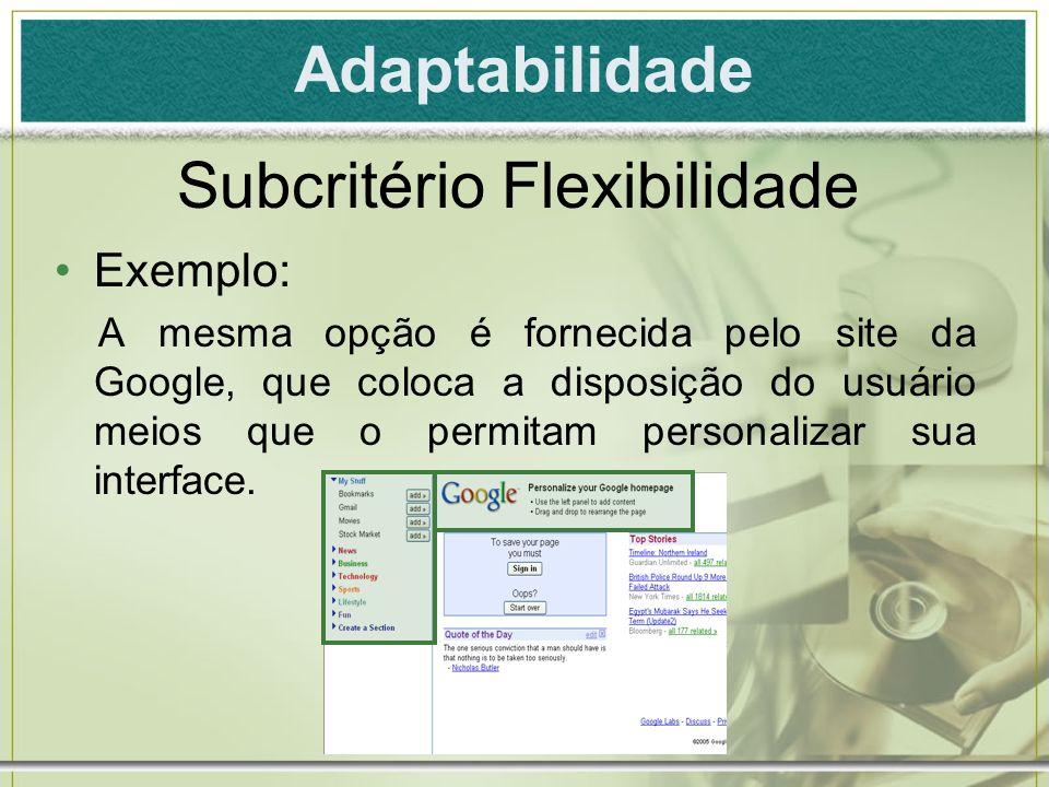 Adaptabilidade Exemplo: A mesma opção é fornecida pelo site da Google, que coloca a disposição do usuário meios que o permitam personalizar sua interf