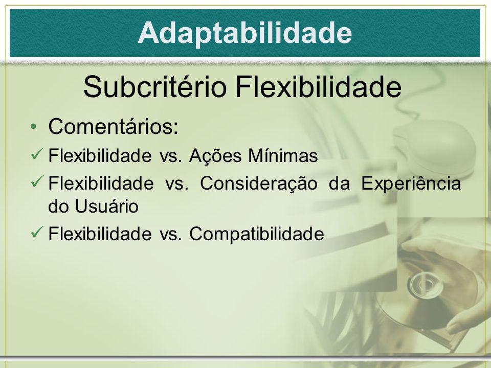 Adaptabilidade Comentários: Flexibilidade vs. Ações Mínimas Flexibilidade vs. Consideração da Experiência do Usuário Flexibilidade vs. Compatibilidade