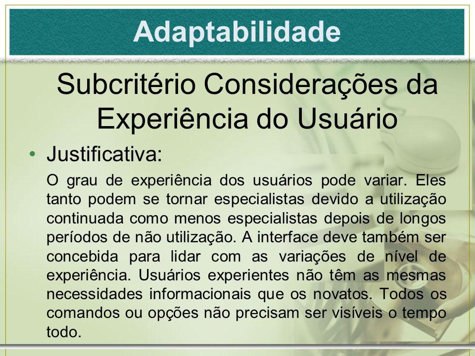Justificativa: O grau de experiência dos usuários pode variar. Eles tanto podem se tornar especialistas devido a utilização continuada como menos espe