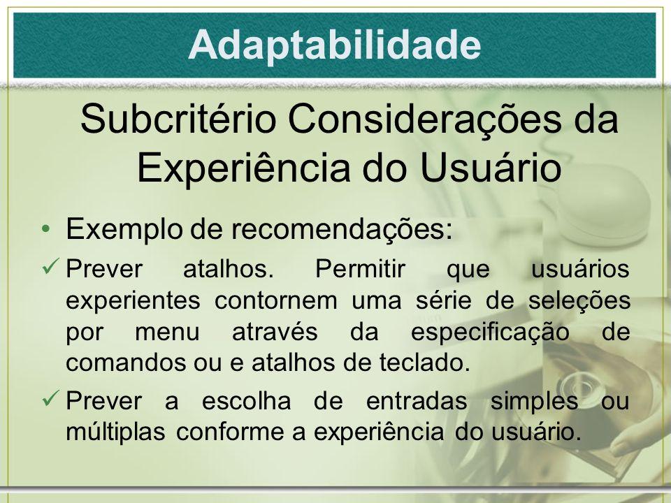 Exemplo de recomendações: Prever atalhos. Permitir que usuários experientes contornem uma série de seleções por menu através da especificação de coman