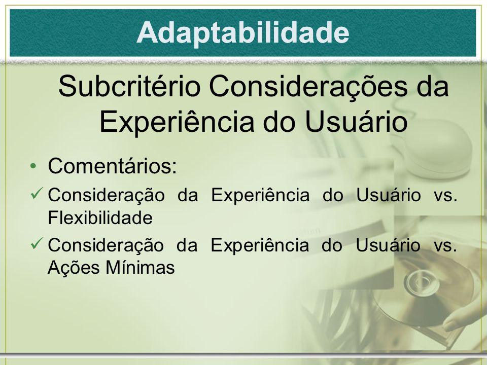 Adaptabilidade Subcritério Considerações da Experiência do Usuário Comentários: Consideração da Experiência do Usuário vs. Flexibilidade Consideração
