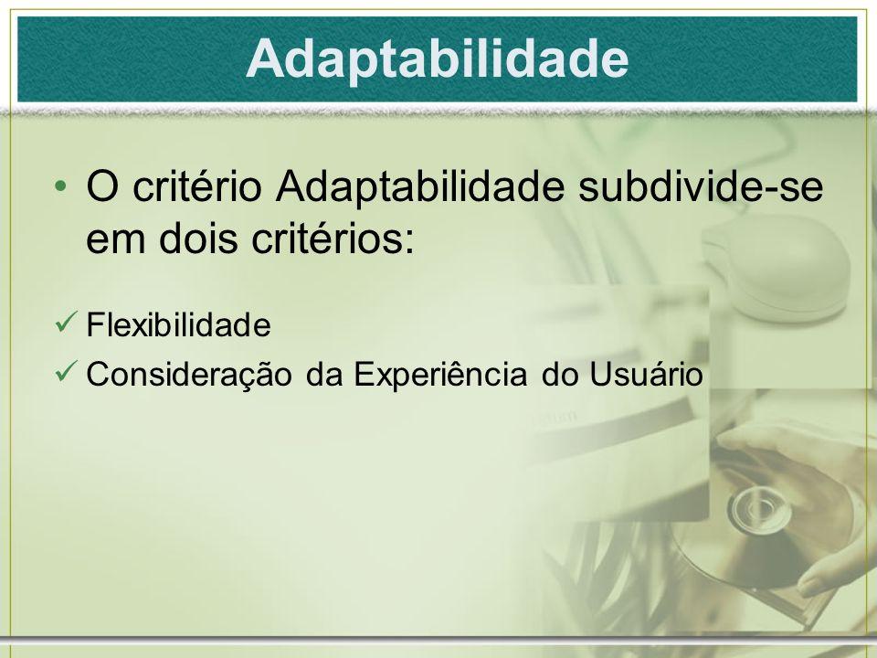 Adaptabilidade Justificativa : Uma interface não pode atender ao mesmo tempo a todos os seus usuários em potencial.