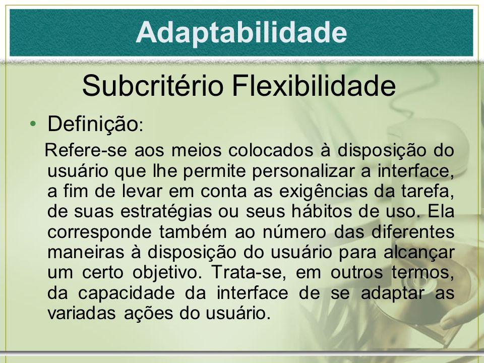 Adaptabilidade Definição : Refere-se aos meios colocados à disposição do usuário que lhe permite personalizar a interface, a fim de levar em conta as