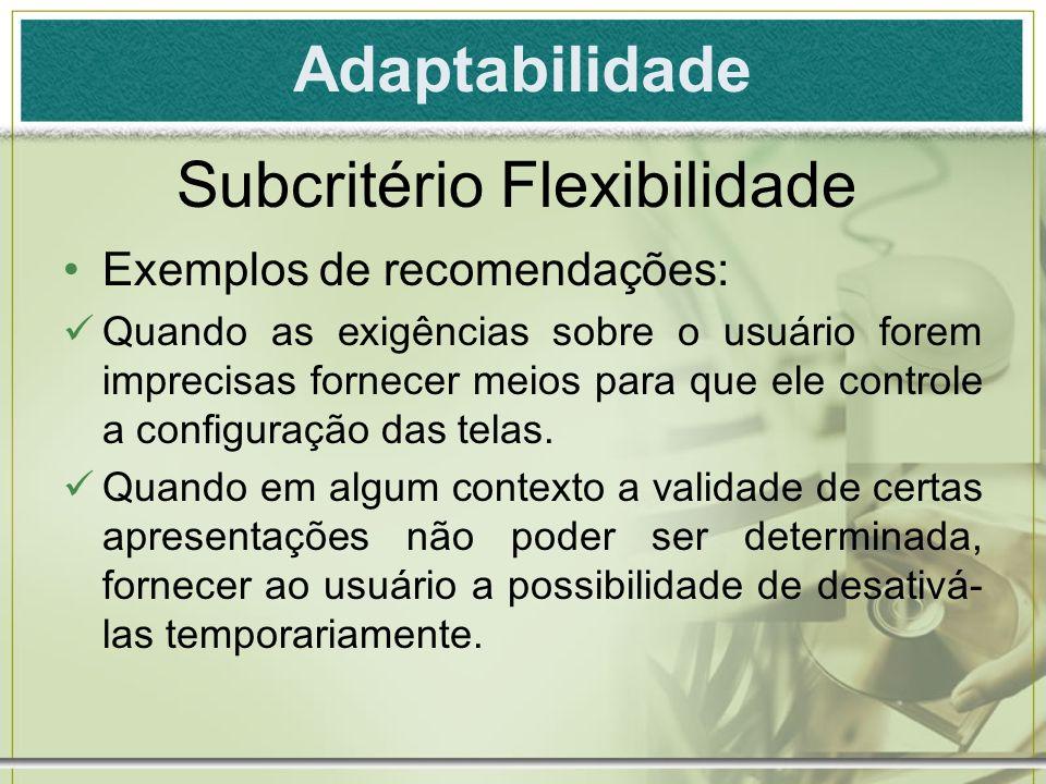 Adaptabilidade Exemplos de recomendações: Quando as exigências sobre o usuário forem imprecisas fornecer meios para que ele controle a configuração da