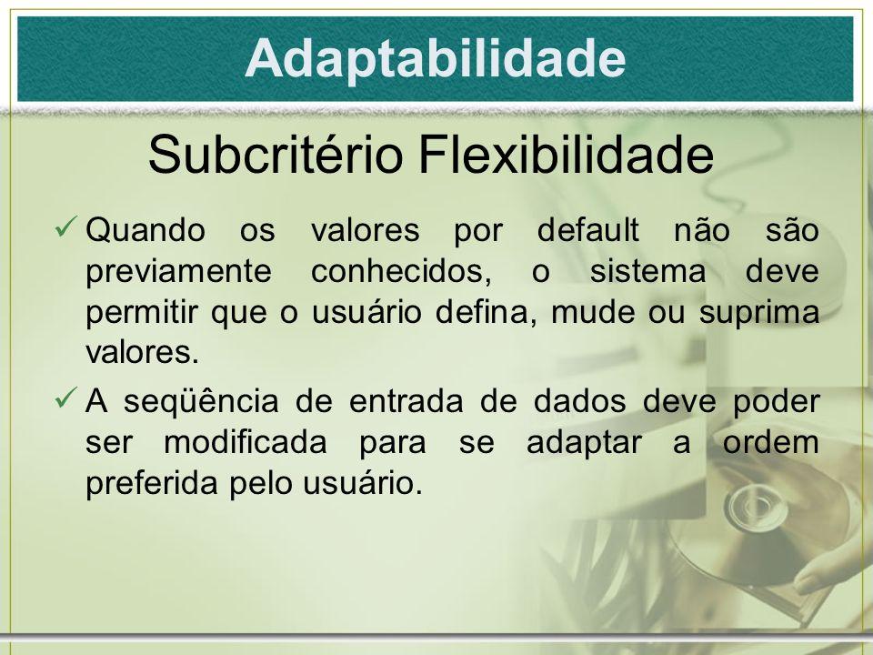 Adaptabilidade Quando os valores por default não são previamente conhecidos, o sistema deve permitir que o usuário defina, mude ou suprima valores. A