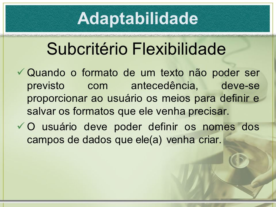 Adaptabilidade Quando o formato de um texto não poder ser previsto com antecedência, deve-se proporcionar ao usuário os meios para definir e salvar os