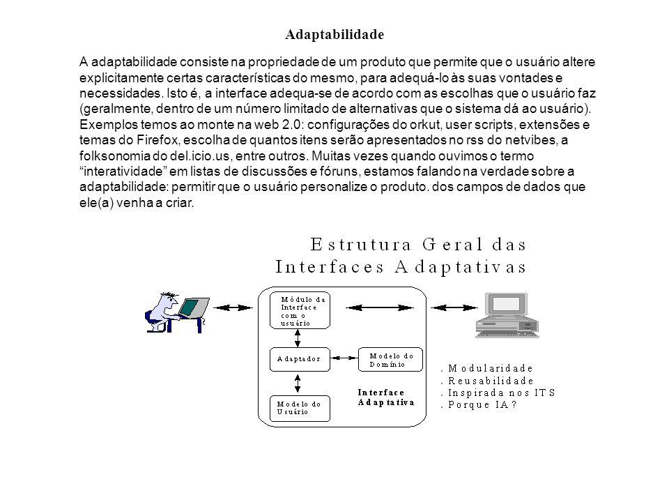 Adaptabilidade A adaptabilidade consiste na propriedade de um produto que permite que o usuário altere explicitamente certas características do mesmo,