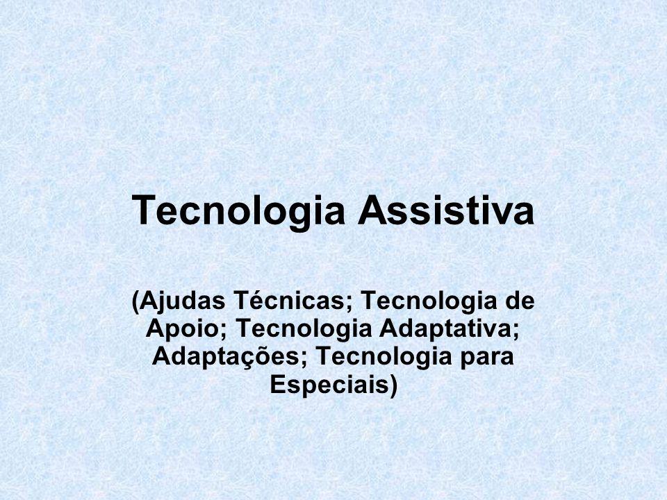 Tecnologia Assistiva (Ajudas Técnicas; Tecnologia de Apoio; Tecnologia Adaptativa; Adaptações; Tecnologia para Especiais)