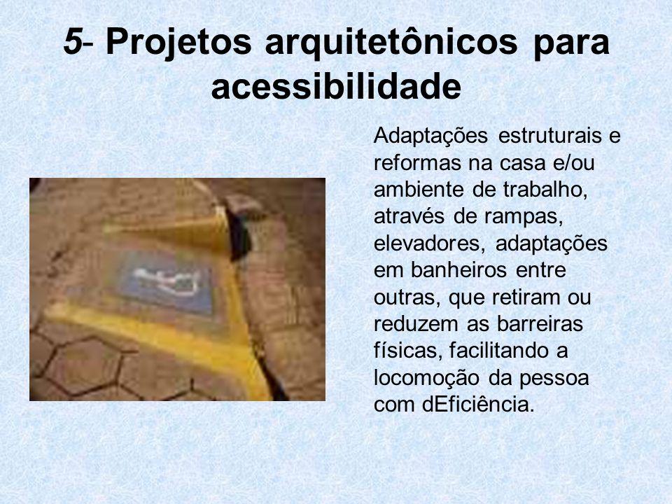 5- Projetos arquitetônicos para acessibilidade Adaptações estruturais e reformas na casa e/ou ambiente de trabalho, através de rampas, elevadores, ada
