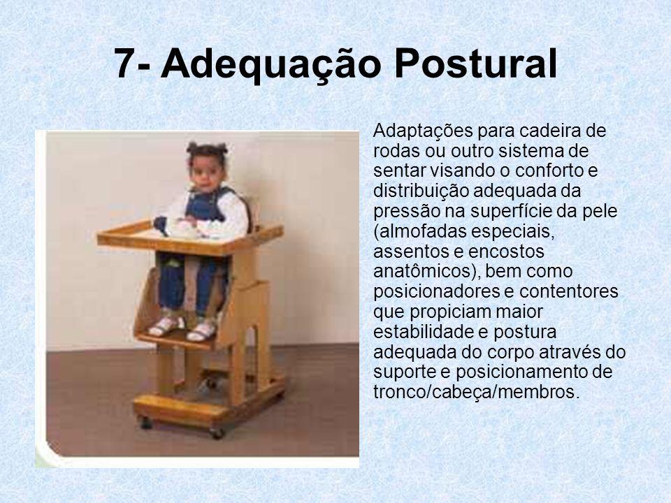 7- Adequação Postural Adaptações para cadeira de rodas ou outro sistema de sentar visando o conforto e distribuição adequada da pressão na superfície
