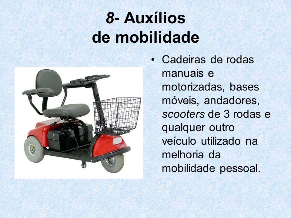 8- Auxílios de mobilidade Cadeiras de rodas manuais e motorizadas, bases móveis, andadores, scooters de 3 rodas e qualquer outro veículo utilizado na