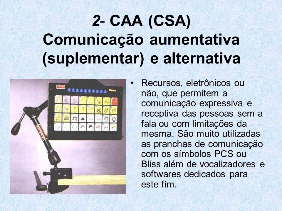 2- CAA (CSA) Comunicação aumentativa (suplementar) e alternativa Recursos, eletrônicos ou não, que permitem a comunicação expressiva e receptiva das p