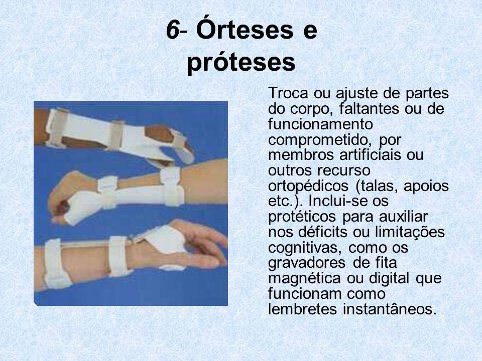 6- Órteses e próteses Troca ou ajuste de partes do corpo, faltantes ou de funcionamento comprometido, por membros artificiais ou outros recurso ortopé
