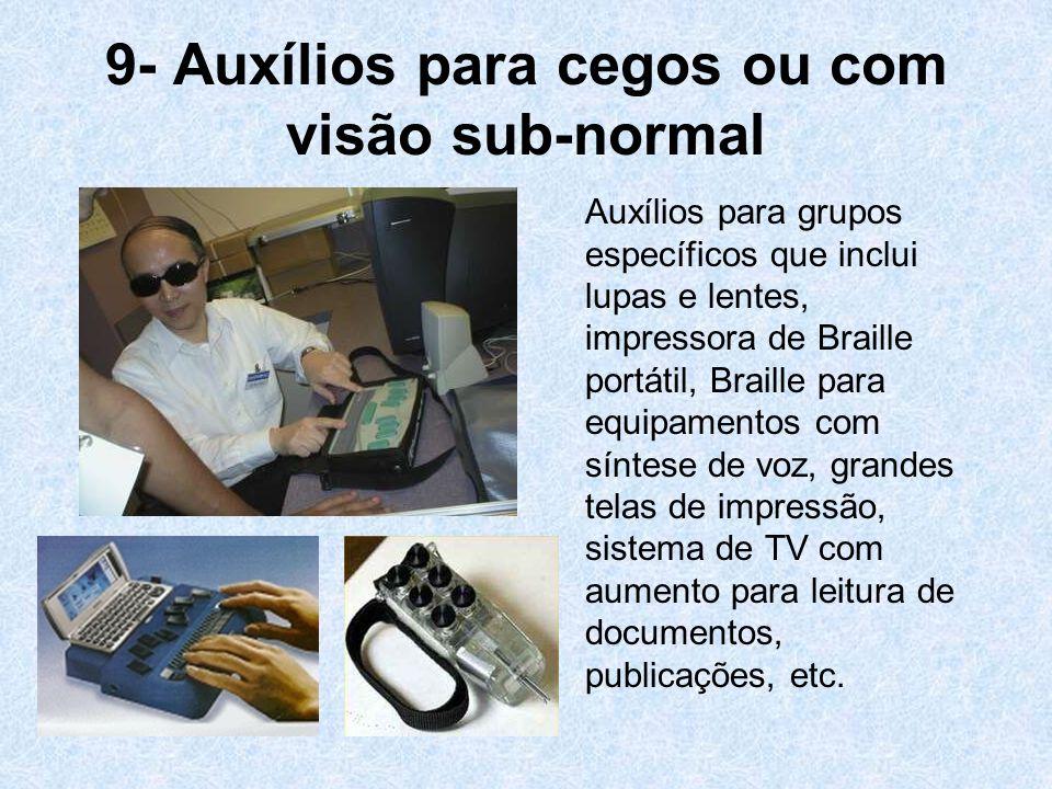 9- Auxílios para cegos ou com visão sub-normal Auxílios para grupos específicos que inclui lupas e lentes, impressora de Braille portátil, Braille par