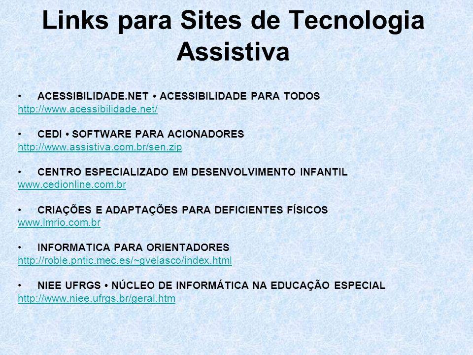 Links para Sites de Tecnologia Assistiva ACESSIBILIDADE.NET ACESSIBILIDADE PARA TODOS http://www.acessibilidade.net/ CEDI SOFTWARE PARA ACIONADORES ht