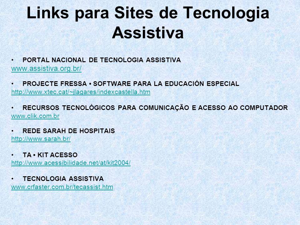 Links para Sites de Tecnologia Assistiva PORTAL NACIONAL DE TECNOLOGIA ASSISTIVA www.assistiva.org.br/ PROJECTE FRESSA SOFTWARE PARA LA EDUCACIÓN ESPE