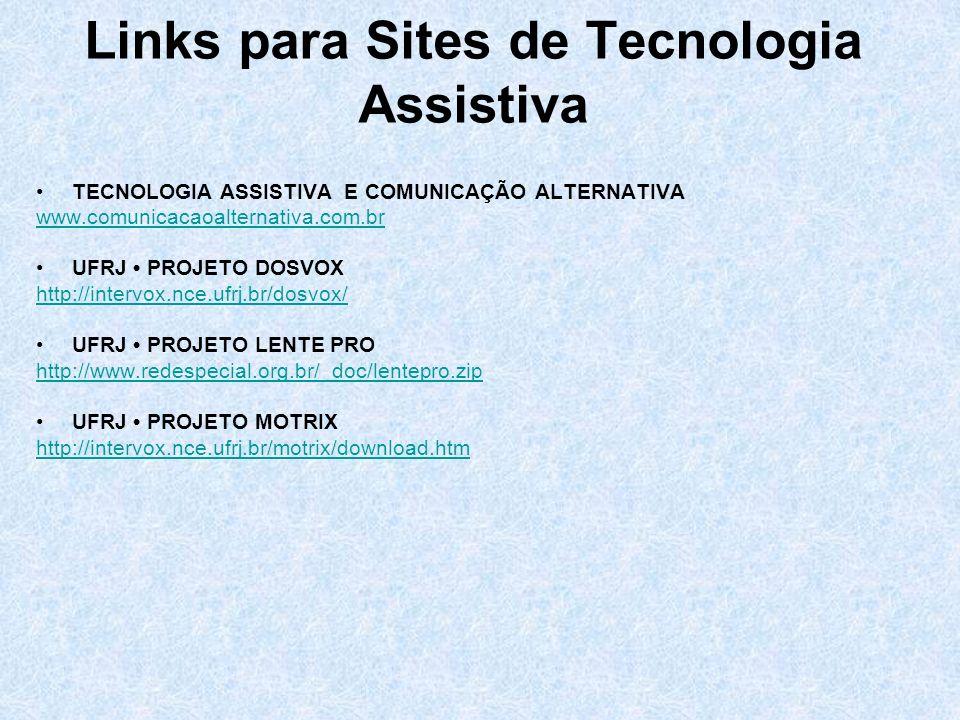Links para Sites de Tecnologia Assistiva TECNOLOGIA ASSISTIVA E COMUNICAÇÃO ALTERNATIVA www.comunicacaoalternativa.com.br UFRJ PROJETO DOSVOX http://i