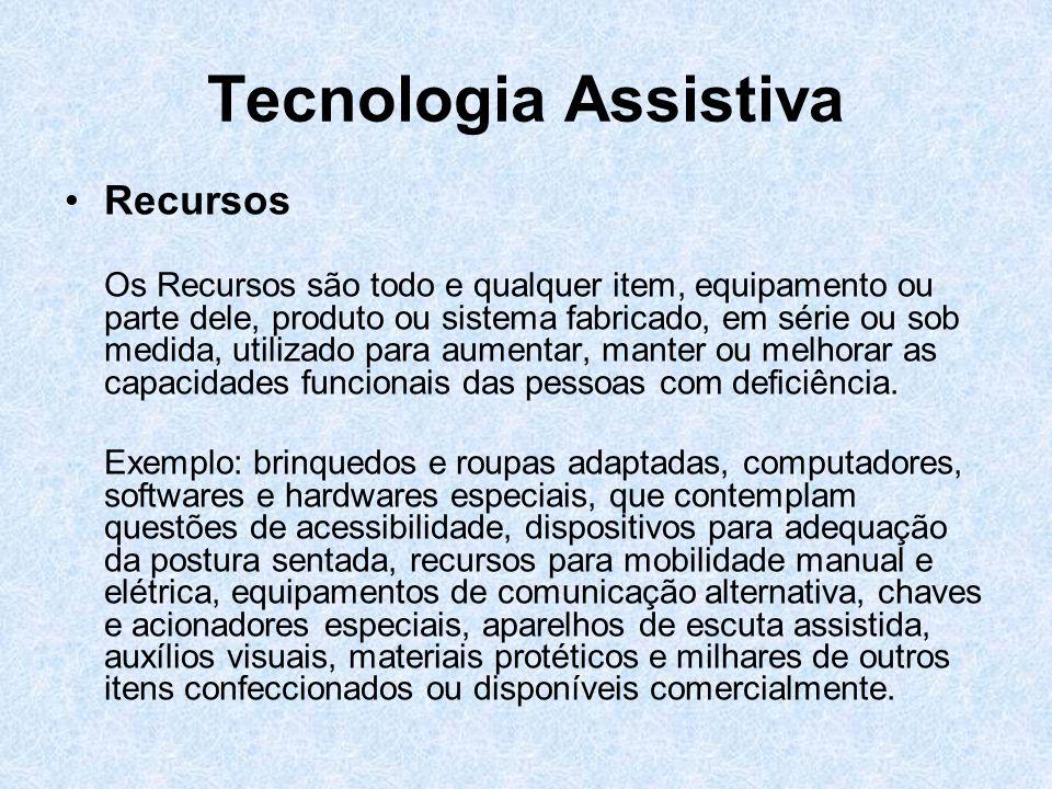 Tecnologia Assistiva Recursos Os Recursos são todo e qualquer item, equipamento ou parte dele, produto ou sistema fabricado, em série ou sob medida, u