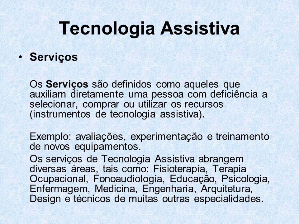 Tecnologia Assistiva Serviços Os Serviços são definidos como aqueles que auxiliam diretamente uma pessoa com deficiência a selecionar, comprar ou util