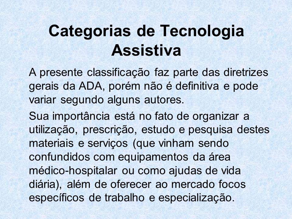 Categorias de Tecnologia Assistiva A presente classificação faz parte das diretrizes gerais da ADA, porém não é definitiva e pode variar segundo algun