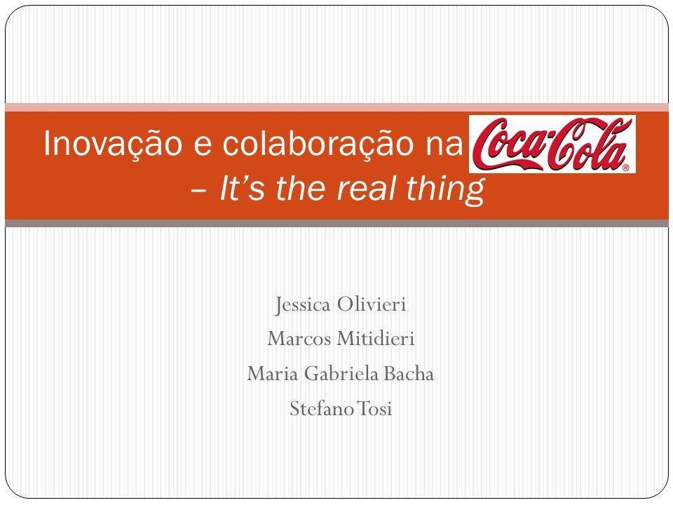 Jessica Olivieri Marcos Mitidieri Maria Gabriela Bacha Stefano Tosi Inovação e colaboração na Coca-Cola – Its the real thing