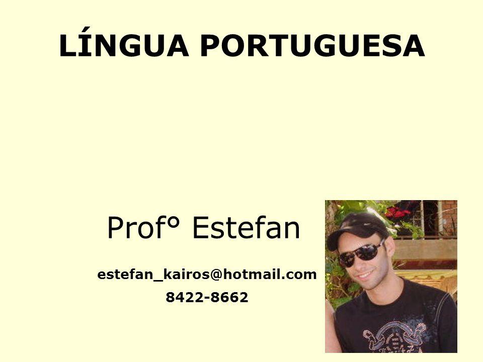 LÍNGUA PORTUGUESA Prof° Estefan estefan_kairos@hotmail.com 8422-8662