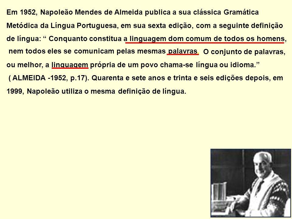 Cunha e Cintra, por exemplo, definem língua como: sistema gramatical pertencente a um grupo de indivíduos.