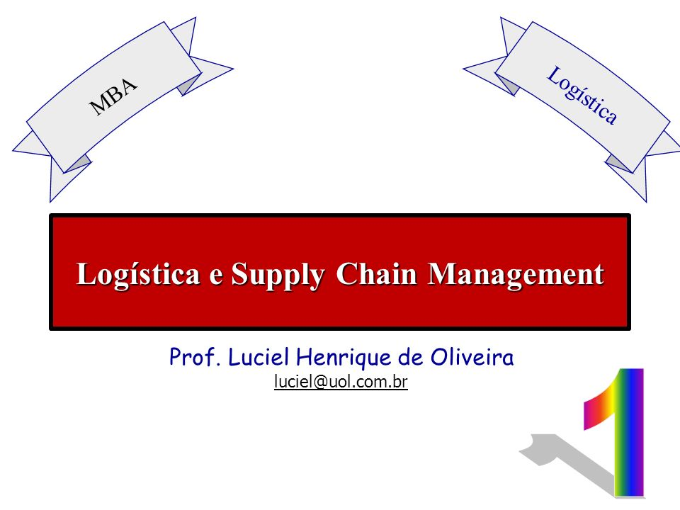 Logística e Supply Chain Management MBA Logística Prof. Luciel Henrique de Oliveira luciel@uol.com.br