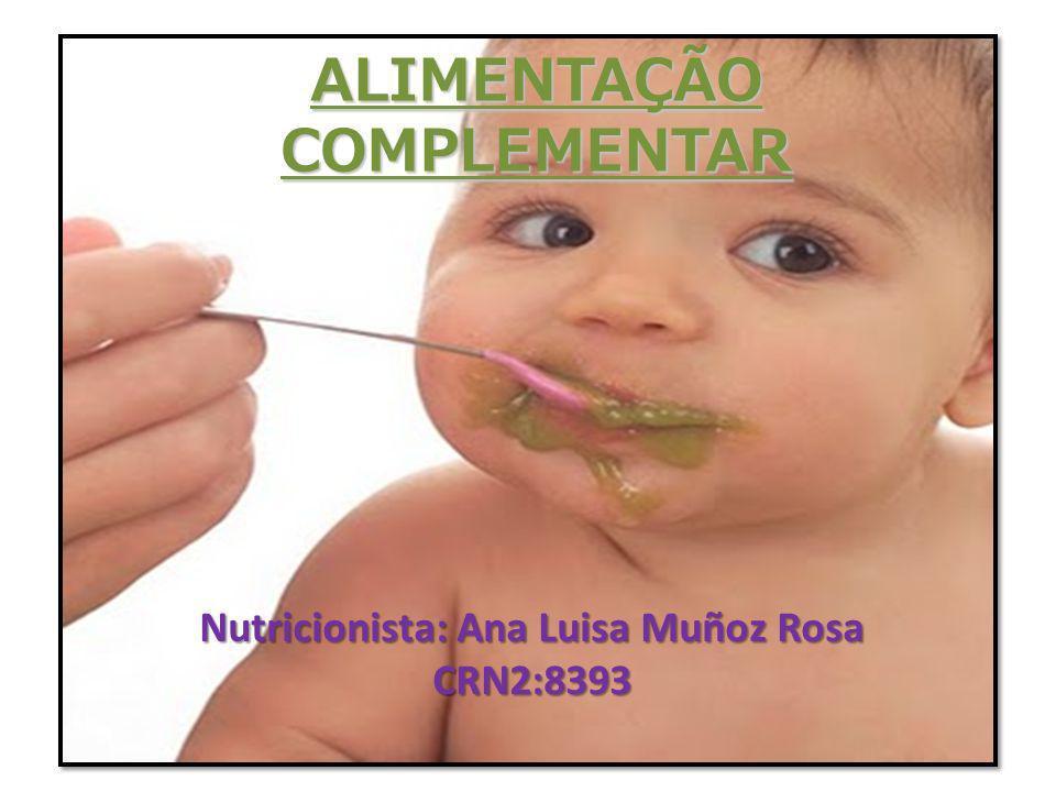 ALIMENTAÇÃO COMPLEMENTAR Nutricionista: Ana Luisa Muñoz Rosa CRN2:8393