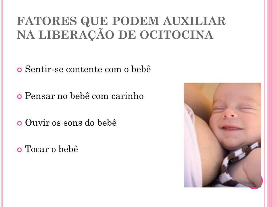 FATORES QUE PODEM AUXILIAR NA LIBERAÇÃO DE OCITOCINA Sentir-se contente com o bebê Pensar no bebê com carinho Ouvir os sons do bebê Tocar o bebê