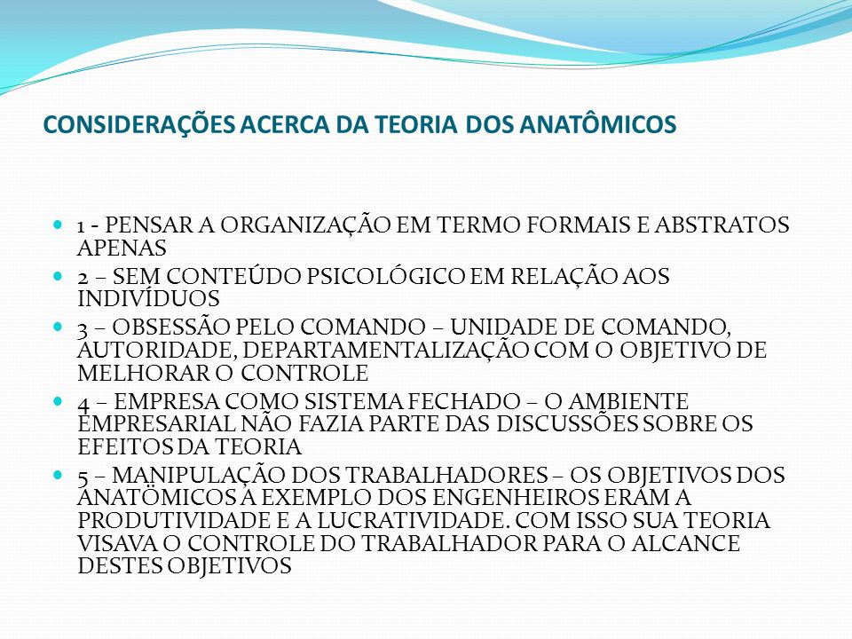 CONSIDERAÇÕES ACERCA DA TEORIA DOS ANATÔMICOS 1 - PENSAR A ORGANIZAÇÃO EM TERMO FORMAIS E ABSTRATOS APENAS 2 – SEM CONTEÚDO PSICOLÓGICO EM RELAÇÃO AOS