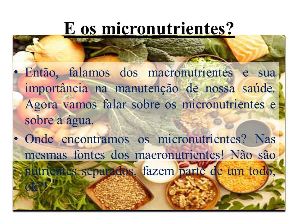 E os micronutrientes? Então, falamos dos macronutrientes e sua importância na manutenção de nossa saúde. Agora vamos falar sobre os micronutrientes e