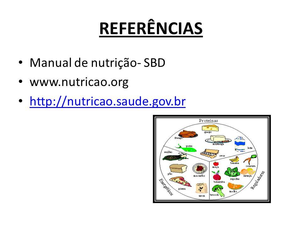 REFERÊNCIAS Manual de nutrição- SBD www.nutricao.org http://nutricao.saude.gov.br