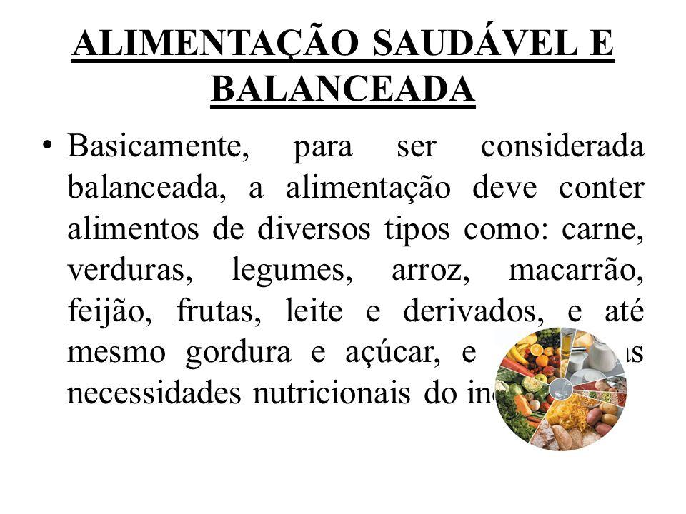 ALIMENTAÇÃO SAUDÁVEL E BALANCEADA Basicamente, para ser considerada balanceada, a alimentação deve conter alimentos de diversos tipos como: carne, ver