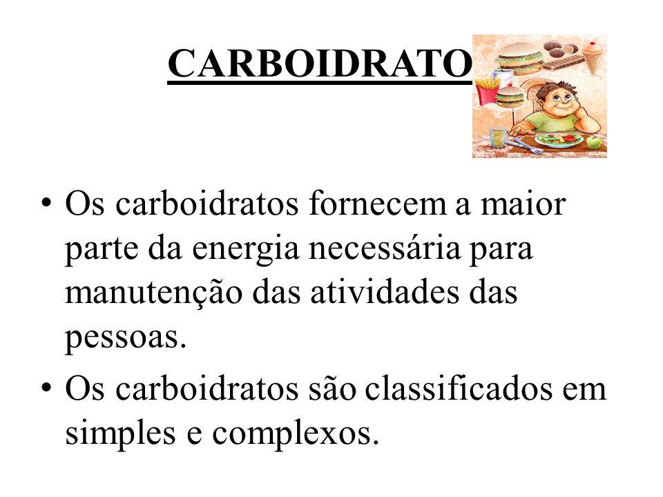 CARBOIDRATOS Os carboidratos fornecem a maior parte da energia necessária para manutenção das atividades das pessoas. Os carboidratos são classificado