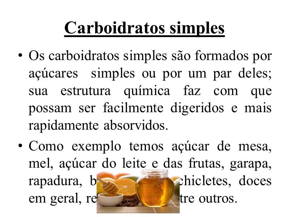 Carboidratos simples Os carboidratos simples são formados por açúcares simples ou por um par deles; sua estrutura química faz com que possam ser facil