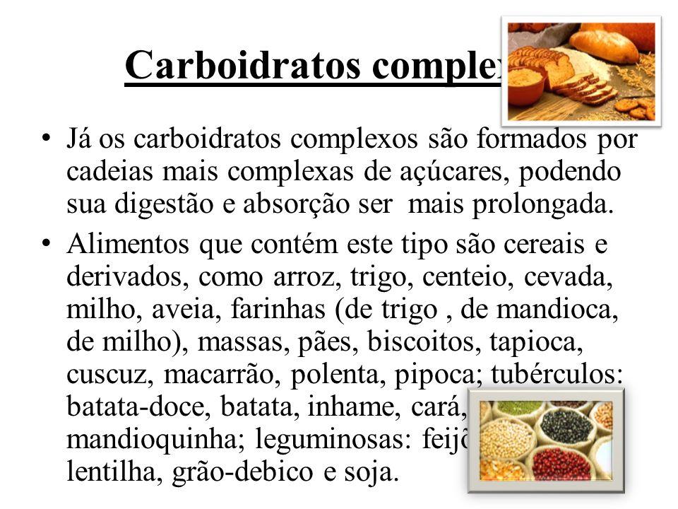 Carboidratos complexos Já os carboidratos complexos são formados por cadeias mais complexas de açúcares, podendo sua digestão e absorção ser mais prol