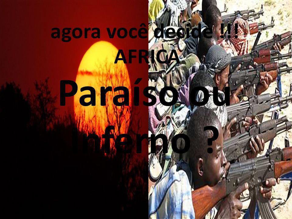 26/04/11 agora você decide !!! AFRICA Paraíso ou Inferno ?