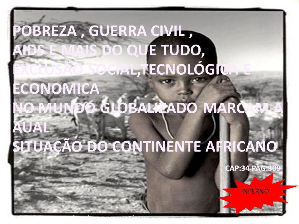 26/04/11 Continente Africano INFERNO - Os países com os 19 piores IDHs no Relatório do Desenvolvimento Humanos da ONU são africanos - Cerca de 4,2 milhões de pessoas na áfrica são portadoras do vírus HIV - A expectativa de vida no continente africano é de 47,7 anos de vida