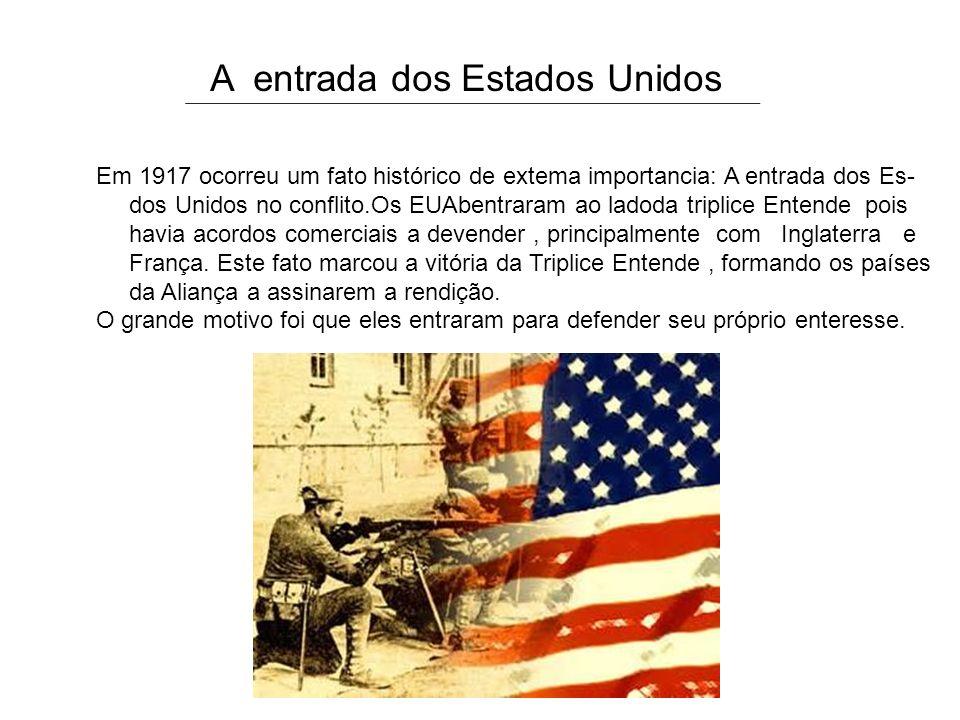 A entrada dos Estados Unidos Em 1917 ocorreu um fato histórico de extema importancia: A entrada dos Es- dos Unidos no conflito.Os EUAbentraram ao lado